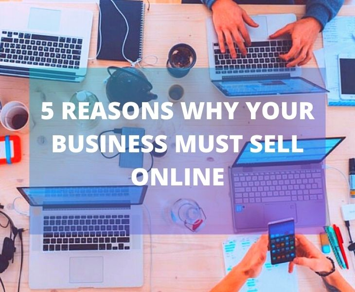 5 Reasons Why Your Business Must Sell Online